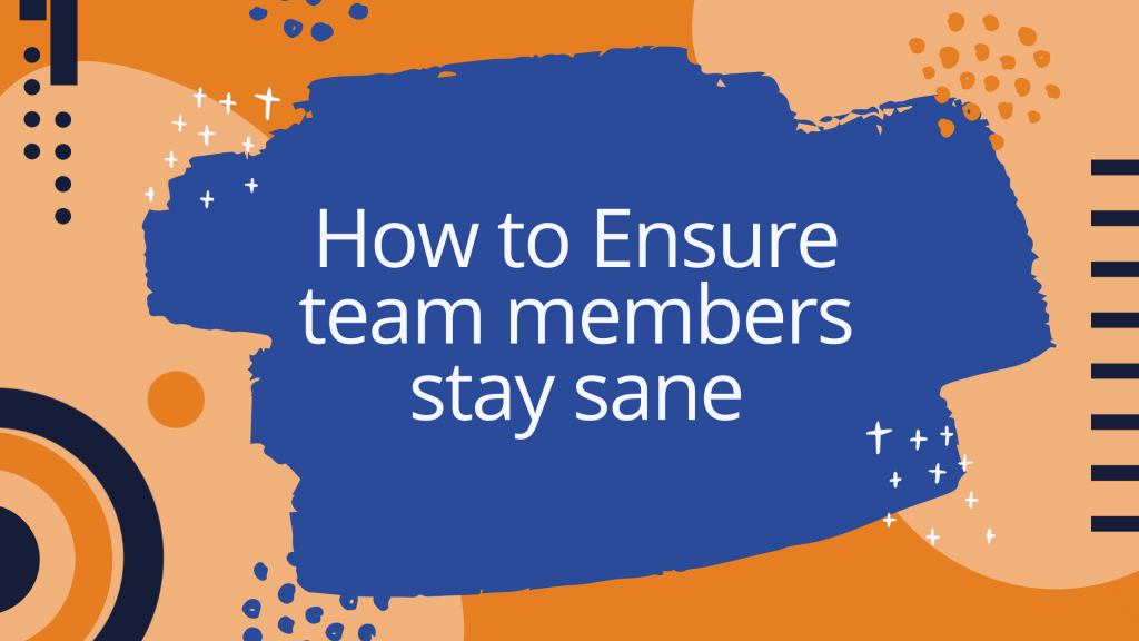 "We asked our Leaders: ""How they ensure their team members stay sane?"""