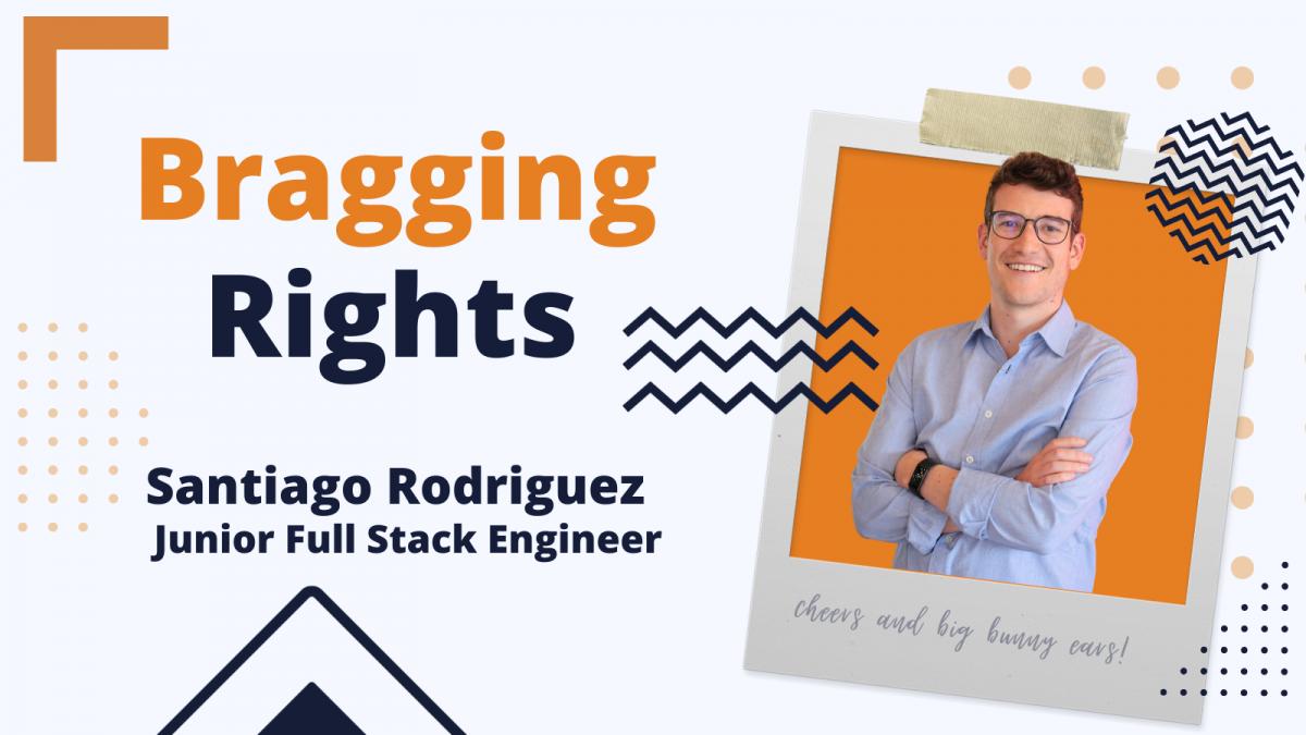 Bragging Rights: Santiago, Junior Full Stack Engineer at Bunny Studio